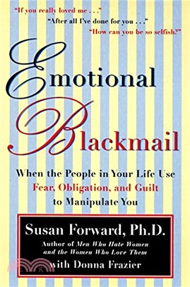 Emotional Blackmail ─ When the People in Your Life Use Fear, Obligation and Guilt to Manipulate You