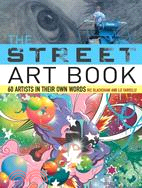 The Street Art Book: 60 Artists in Their Own Words