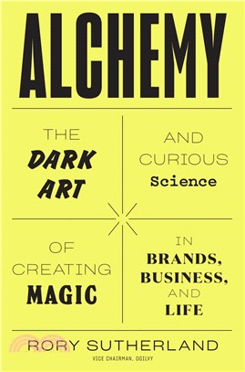 How to Be an Alchemist ― Or, the Art and Science of Conceiving Effective Ideas That Logical People Will Hate