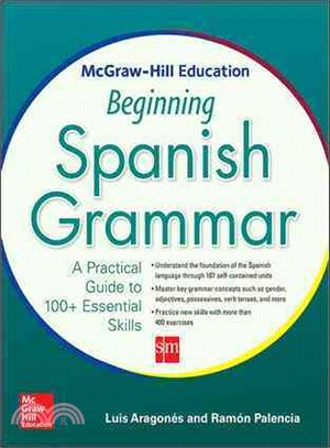 McGraw-Hill Education Beginning Spanish Grammar ─ A Practical Guide to 100+ Essential Skills