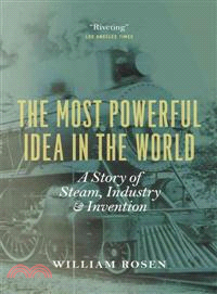 The Most Powerful Idea in the World ─ A Story of Steam, Industry, and Invention