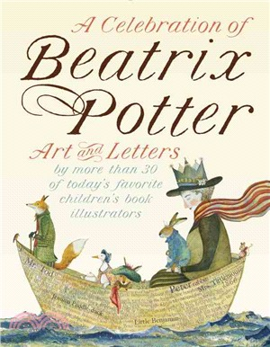 A Celebration of Beatrix Potter ─ Art and Letters by More Than 30 of Today's Favorite Children's Book Illustrators