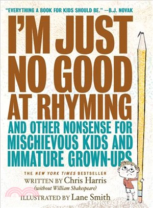 I'm Just No Good at Rhyming ― And Other Nonsense for Mischievous Kids and Immature Grown-ups