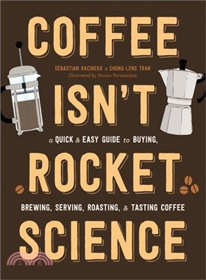 Coffee Isn't Rocket Science ― A Quick and Easy Guide to Buying, Brewing, Serving, Roasting, and Tasting Coffee