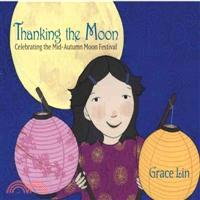 Thanking the moon : celebrating the Mid-Autumn Moon Festival