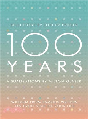 100 Years ─ Wisdom from Famous Writers on Every Year of Your Life, Visualizations by Milton Glaser