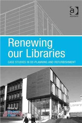 Renewing Our Libraries: Case Studies in Re-planning and Refurbishment