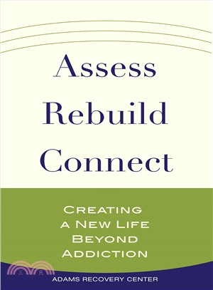 Assess, Rebuild, Connect ― Creating a New Life Beyond Addiction
