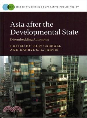 Asia After the Developmental State ― Disembedding Autonomy