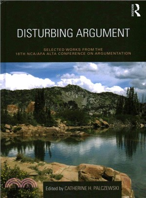 Disturbing Argument ― Selected Works from the 18th Nca/Afa Alta Conference on Argumentation