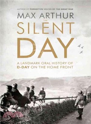 The Silent Day ― A Landmark Oral History of D-Day on the Home Front
