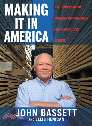 Making It in America ― A 12-point Plan for Growing Your Business and Keeping Jobs at Home
