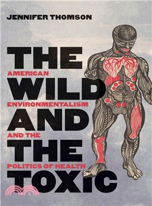 The Wild and the Toxic ― American Environmentalism and the Politics of Health