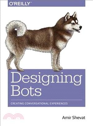 Designing Bots ― Creating Conversational Experiences