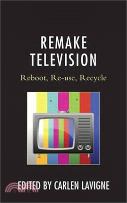 Remake television : reboot, re-use, recycle