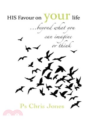 His Favour...on Your Life ― Life Beyond What You Can Imagine or Think...