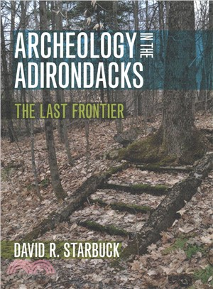 Archeology in the Adirondacks ― The Last Frontier
