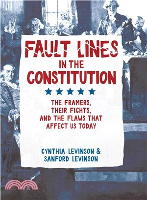 Fault Lines in the Constitution ― The Framers, Their Fights, and the Flaws That Affect Us Today