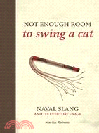 Not Enough Room to Swing a Cat: Naval Slang and It's Everyday Usage