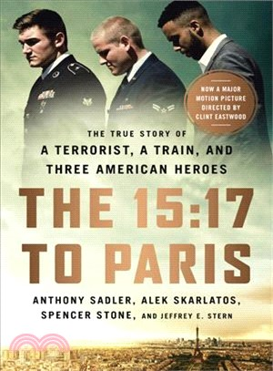 The 15:17 to Paris ─ The True Story of a Terrorist, a Train, and Three American Heroes