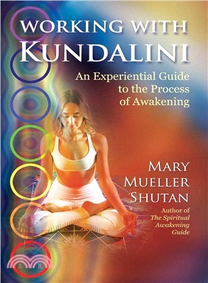Working With Kundalini ― An Experiential Guide to the Process of Awakening