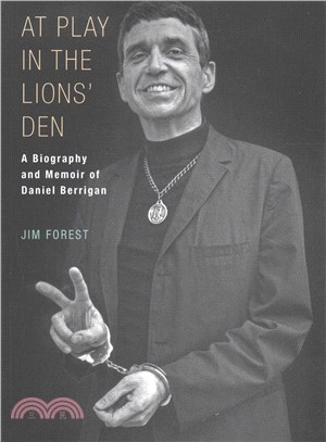 At Play in the Lions' Den ─ A Biography and Memoir of Daniel Berrigan