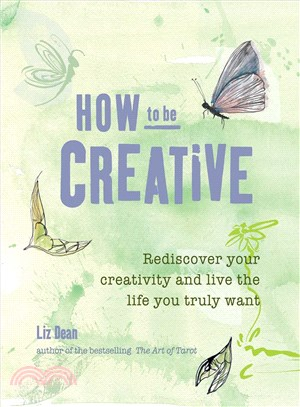How to Be Creative ― Rediscover Your Inner Creativity and Lead the Life You Truly Want
