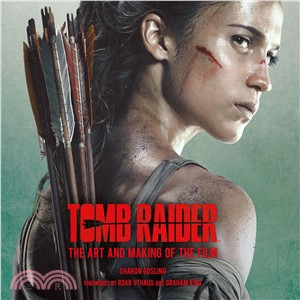 Tomb Raider ― The Art and Making of the Film