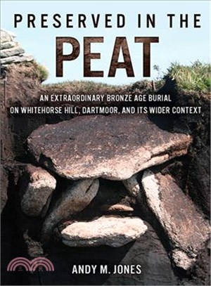 Preserved in the Peat ― An Extraordinary Bronze Age Burial on Whitehorse Hill, Dartmoor, and Its Wider Context