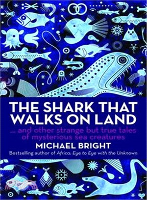 The Shark That Walks on Land ― And Other Strange but True Tales of Mysterious Sea Creatures