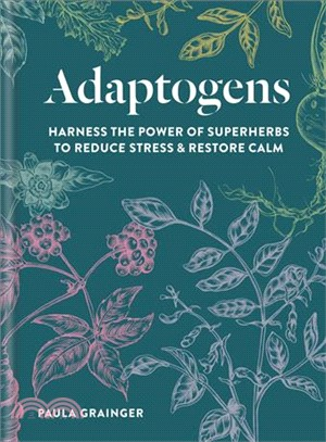 Adaptogens ― Harness the Power of Superherbs to Reduce Stress & Restore Calm