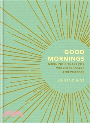 Good Mornings ― Morning Rituals for Wellness, Peace and Purpose