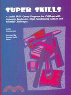 Super skills :  a social skills group program for children with Asperger syndrome, high-functioning autism and related disorders /