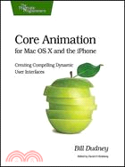 Core Animation for Max OS X and the iPhone: Creating Compelling Dynamic User Interfaces