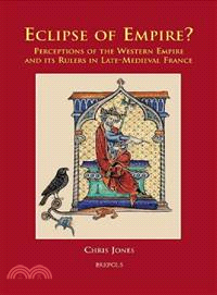Eclipse of Empire? — Perceptions of the Western Empire and Its Rulers in Late-medieval France