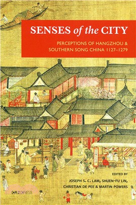 Senses of the City : Perceptions of Hangzhou & Southern Song China 1127-1279