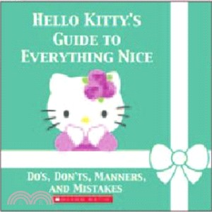Hello Kitty's Guide to Everything Nice: Dos, Don'ts, Manners, and Mistakes