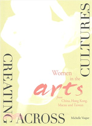 Creating Across Cultures ─ Women in the Arts from China, Hong Kong, Macau and Taiwan