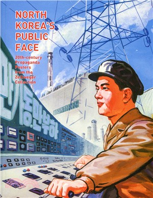 North Korea's Public Face:20th-century Propaganda Posters from the Zellweger Collection