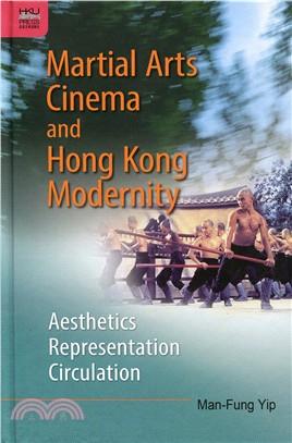 Martial Arts Cinema and Hong Kong Modernity:Aesthetics, Representation, Circulation