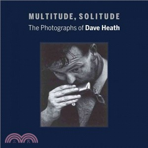 Multitude, Solitude ― The Photographs of Dave Heath