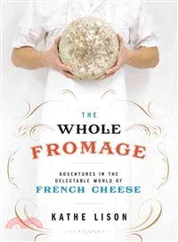 The Whole Fromage ― Adventures in the Delectable World of French Cheese