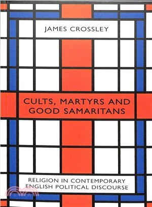 Cults, Martyrs and Good Samaritans ― Religion in Contemporary English Political Discourse