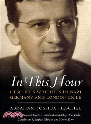 In This Hour ― Heschel's Writings in Nazi Germany and London Exile