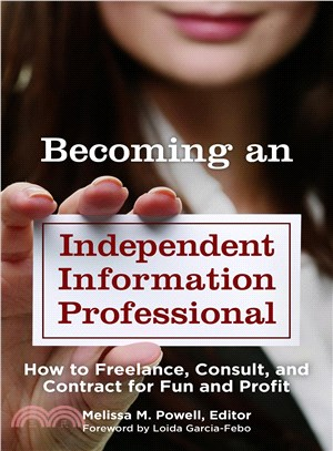 Becoming an Independent Information Professional ─ How to Freelance, Consult, and Contract for Fun and Profit