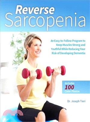 Reverse Sarcopenia ― An Easy-to-follow Program to Keep Muscles Strong and Youthful While Reducing Your Risk of Developing Dementia