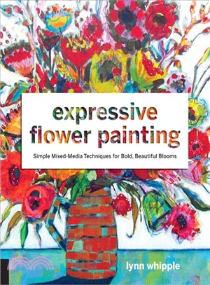 Expressive Flower Painting ─ Simple Mixed Media Techniques for Bold, Beautiful Blooms