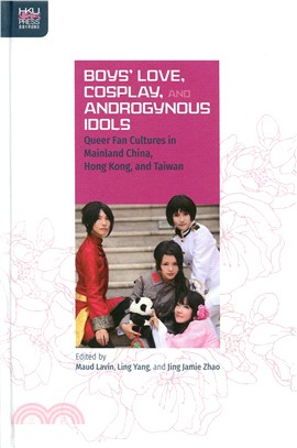 Boys' Love, Cosplay, and Androgynous Idols:Queer Fan Cultures in Mainland China, Hong Kong, and Taiwan